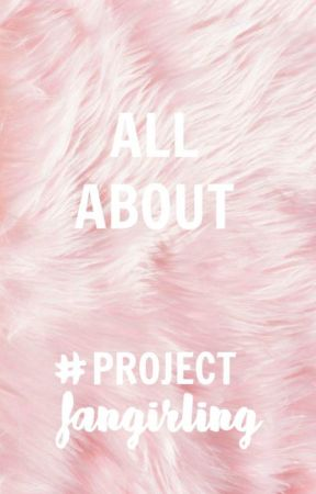 What is #ProjectFangirling? by projectfangirling