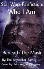 Star Wars Fanfiction : Who I Am Beneath The Mask by The_Skywalker_Family