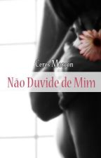 NÃO DUVIDE DE MIM by CeresMarcon