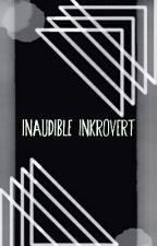 ~Inaudible Inkrovert~ by hridanshujuneja