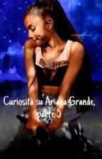 Curiosità su Ariana Grande, parte 5 by arianagrandeshugs