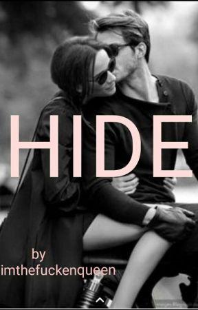 HIDE  by Imthefuckenqueen