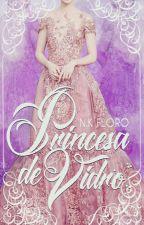 Princesa de Vidro (EM BREVE) by NKFloro