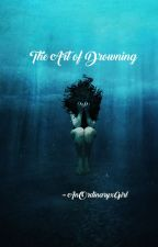 The Art of Drowning [EN PAUSE] by AnOrdinaryxGirl