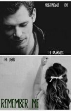 Remember Me 》{*Klaus Mikaelson*} by Nightingale_one