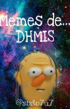 Memes de DHMIS by BuenaPaLaPichula