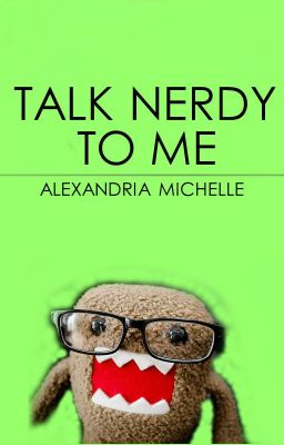 Talk Nerdy To Me [On Hold]