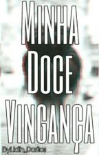 Minha Doce Vingança by Lidih_Doritos