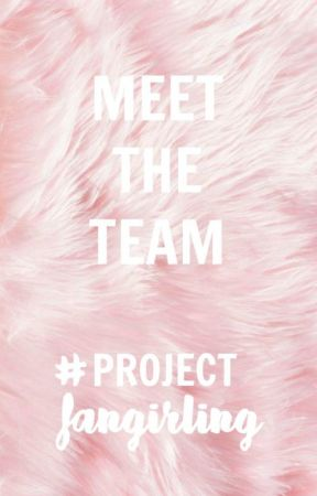 Meet the Team #ProjectFangirling by projectfangirling