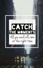 Catch the moments by pizdrik333