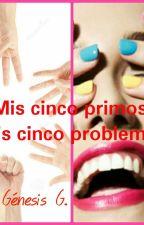 Mis cinco primos ( Mis cinco problemas) by GenesisGenu