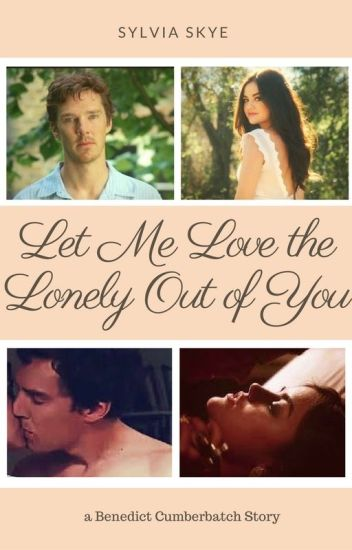 Let Me Love The Lonely Out Of You Sylvia Skye Wattpad