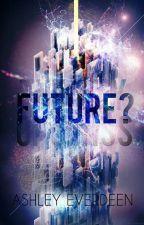 Future? by AshleyEverdeen