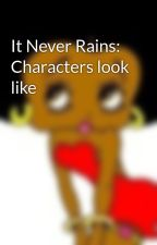 It Never Rains: Characters look like by _Princess504