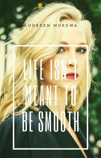 Life Isn't Meant To Be Smooth|