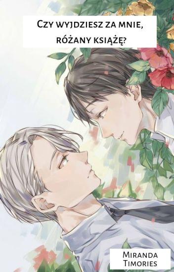 Czy wyjdziesz za mnie, różany książe? - Yuri on Ice ✔