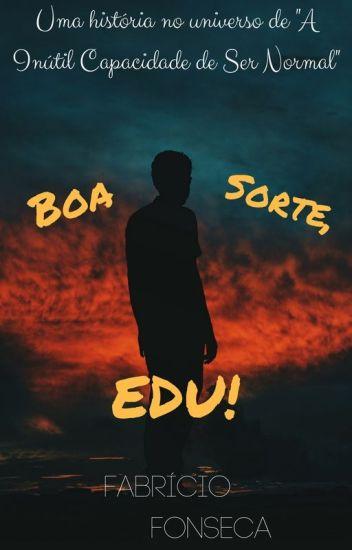 Boa Sorte, Edu!