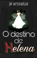 O Destino de Helena (Projeto)  by SouPedrinho