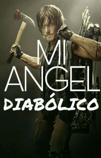 """Mi angel diabólico""<<Daryl Dixon y Tu>>"