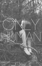 Only Human (#Wattys2017) by CluelessPumpkin