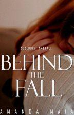 BEHIND THE FALL | 1.5 [previsão - agosto] by itsamandamaia
