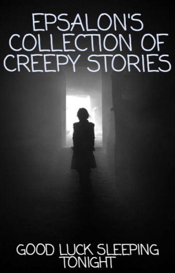 Epsalon's Collection of Creepy Stories
