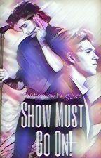 Show Must Go On! | Ziall by hug_ya