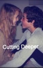 Cutting Deeper [EDITING] by unimportant627