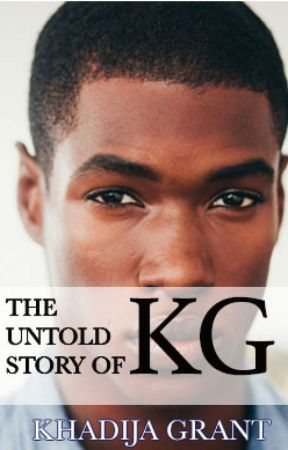 The Untold Story of KG (The sequel to THE INFLUENCED) by KhadijaGrant