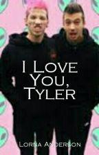 I Love You, Tyler by fantasylight22
