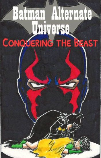 Batman Alternate Universe--Conquering the Beast