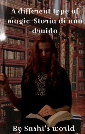 A different type of magic~Storia di una druida by Sashi_s_world