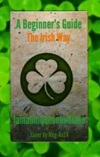 A Beginners Guide: The Irish Way🍀🇮🇪 by Iamauniquesnowflake