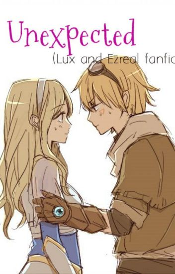 Unexpected (Lux and Ezreal fanfic love story)