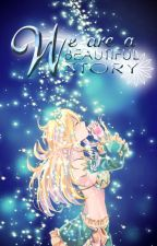 We're a Beautiful Story [WAB #1] by myfriendstellmeMare