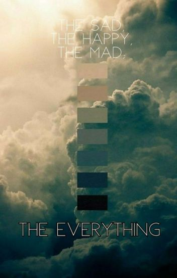 The Sad, The Happy, The Mad; The Everything