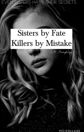 Sisters By Fate, Killers By Mistake