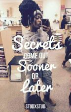 Secrets come out sooner or later by ilostmynameithink