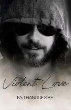 Violent Love[Editing Into Present Tense] by FaithandDesire