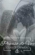 Preciso de você {Livro 1} by Sool_23456