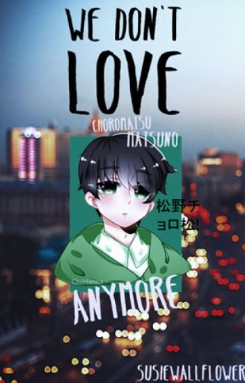 We Don't Love Anymore {Choromatsu x Lectora}