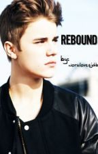 Rebound (A Justin Bieber Love Story) by noralovesjdb