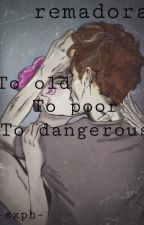 to old, to poor, to dangerous (Remadora) (pausiert) by -sxph-