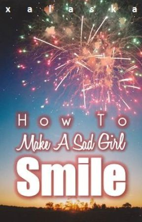 How To Make A Sad Girl Smile 4 Look At The Stars Page 3 Wattpad