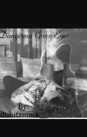 Dangerous Green Eyes (H.S. au)