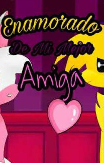 Enamorado De Mi Mejor Amiga XXGoldangleXX