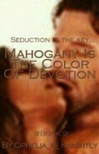 Mahogany Is The Color Of Devotion by Ophelia_is_Knightly
