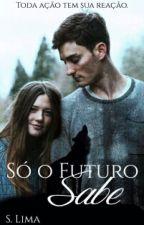 Só O Futuro Sabe by TefaLimah