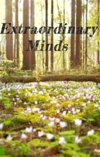 Extraordinary Minds by Mystery_Writer624
