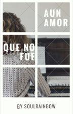 A un amor que NO fue by SoulRainbow